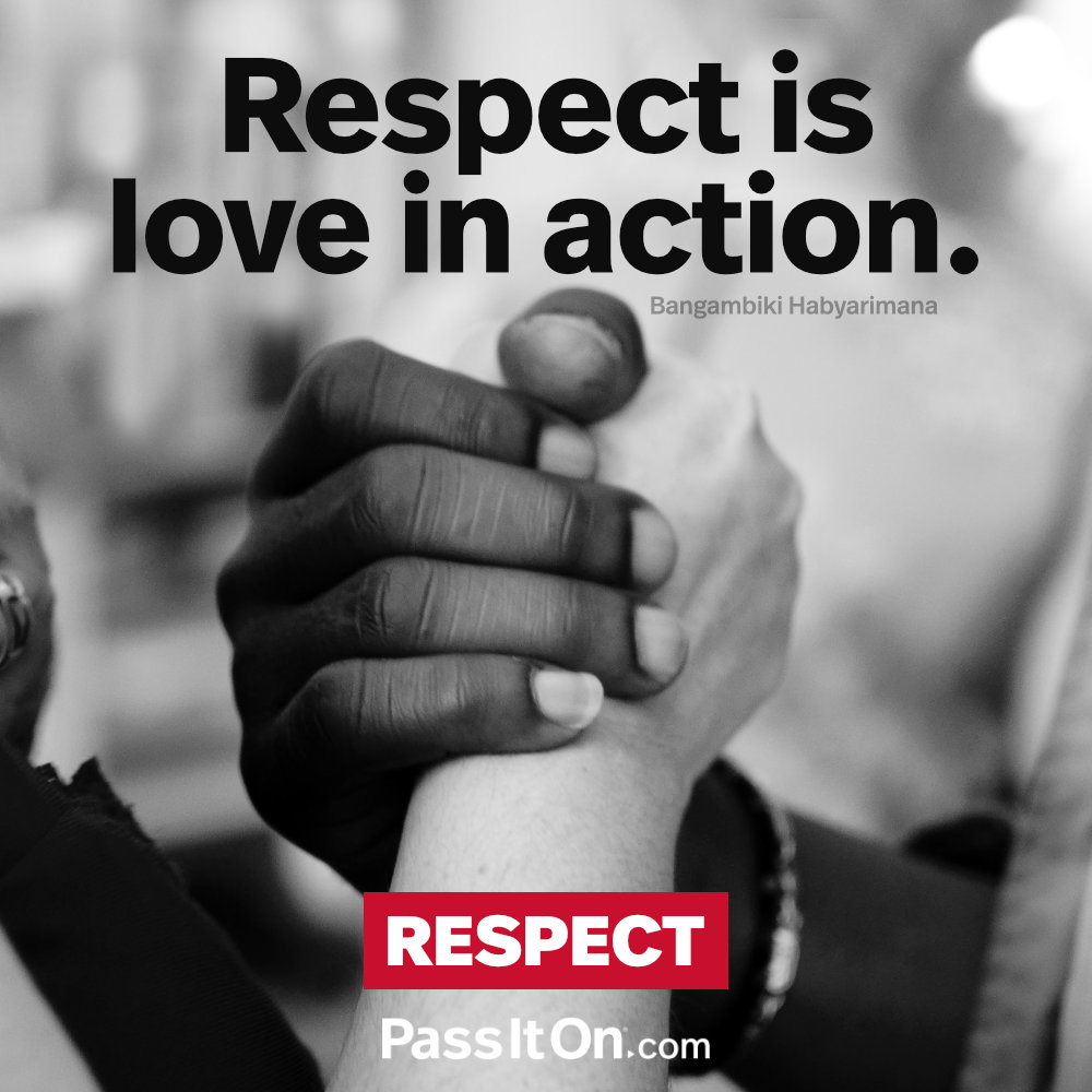 Respect is love in action. —Bangambiki Habyarimana