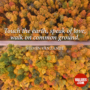 Touch the earth, speak of love, walk on common ground. #<Author:0x000055e35425e120>