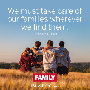 We must take care of our families wherever we find them. #<Author:0x00007f248284d138>