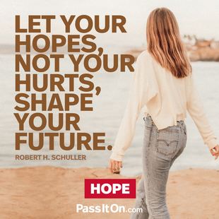 Let your hopes, not your hurts, shape your future. #<Author:0x000055f491aaaa10>