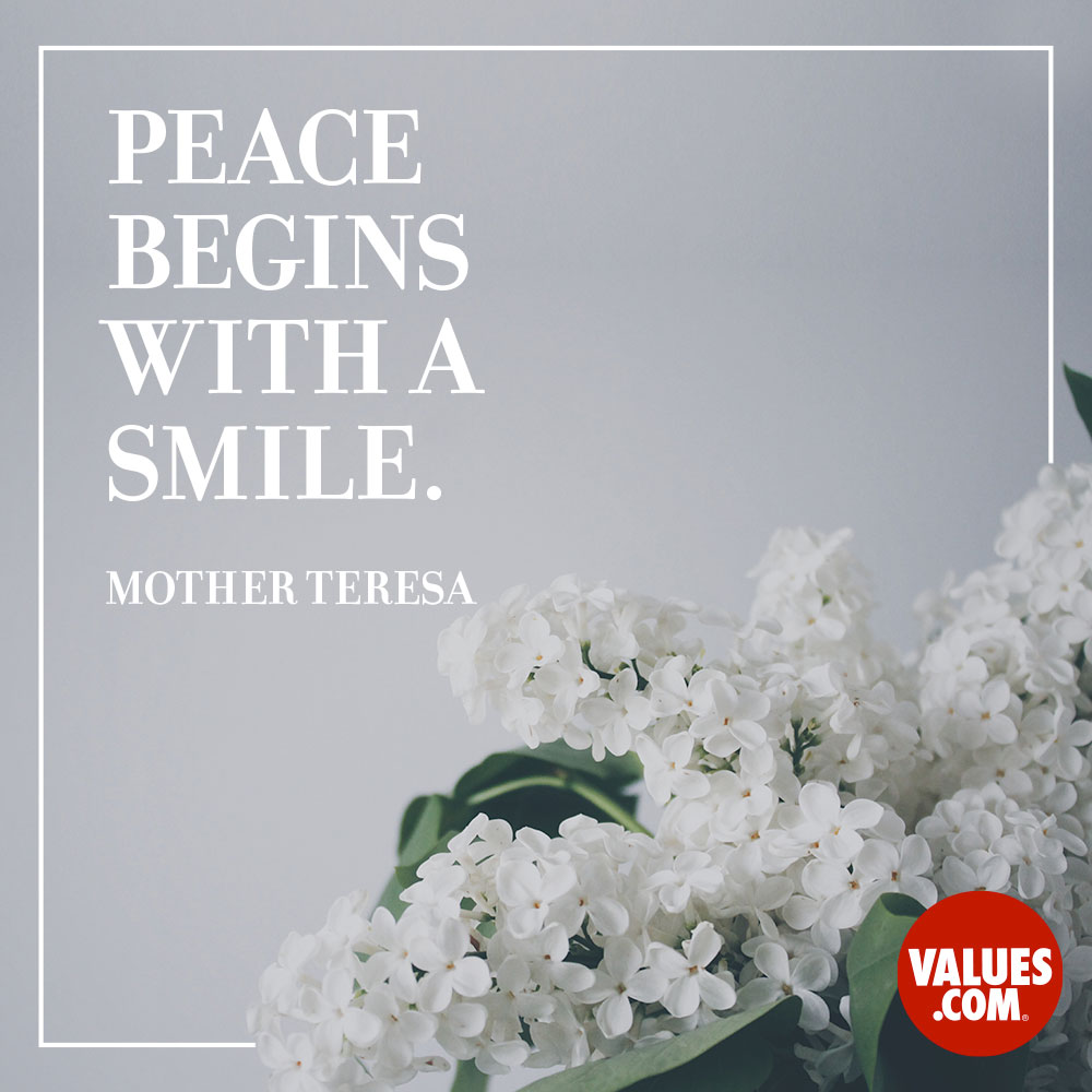 Peace begins with a smile. —Mother Teresa