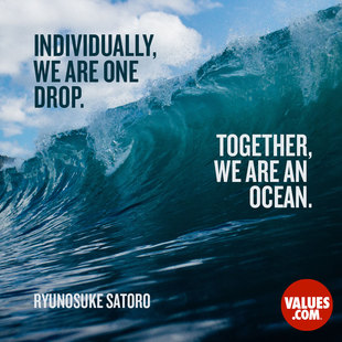 Individually, we are one drop. Together, we are an ocean. #<Author:0x00007f44e96f9e30>