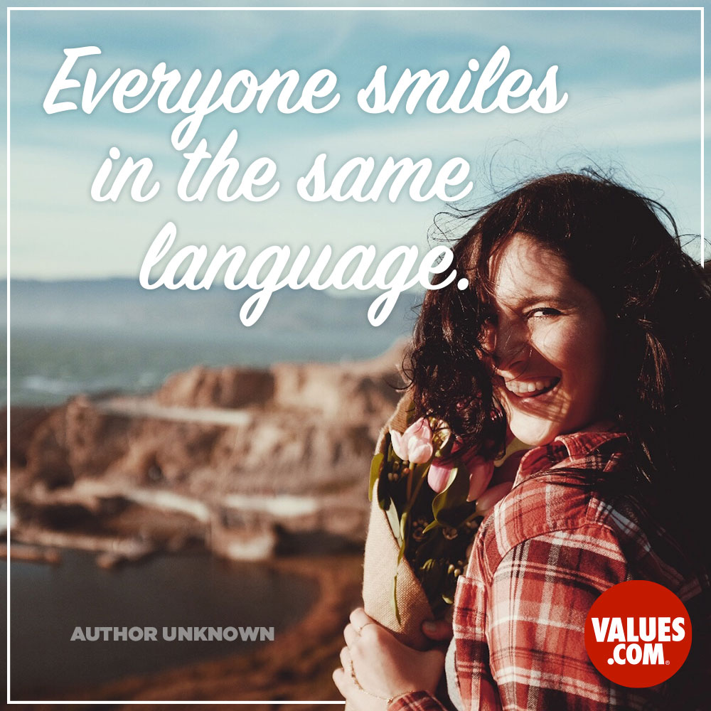 Everyone smiles in the same language. —Unknown