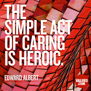 The simple act of caring is heroic. #<Author:0x000055e35317e210>