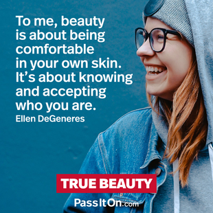 Beauty is about being comfortable in your own skin. It's about knowing and accepting who you are. #<Author:0x00007f7245a00d48>
