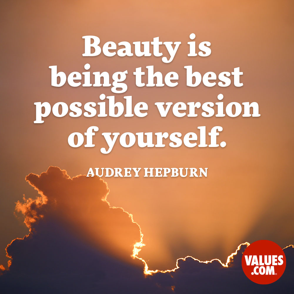 Beauty is being the best possible version of yourself. —Audrey Hepburn