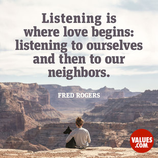 Listening is where love begins: listening to ourselves and then to our neighbors. #<Author:0x00007ff310c872f0>