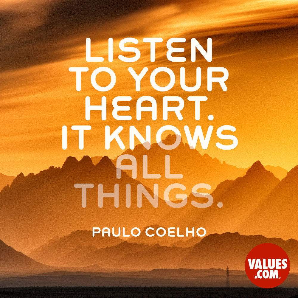Listen to your heart. It knows all things. —Paulo Coelho