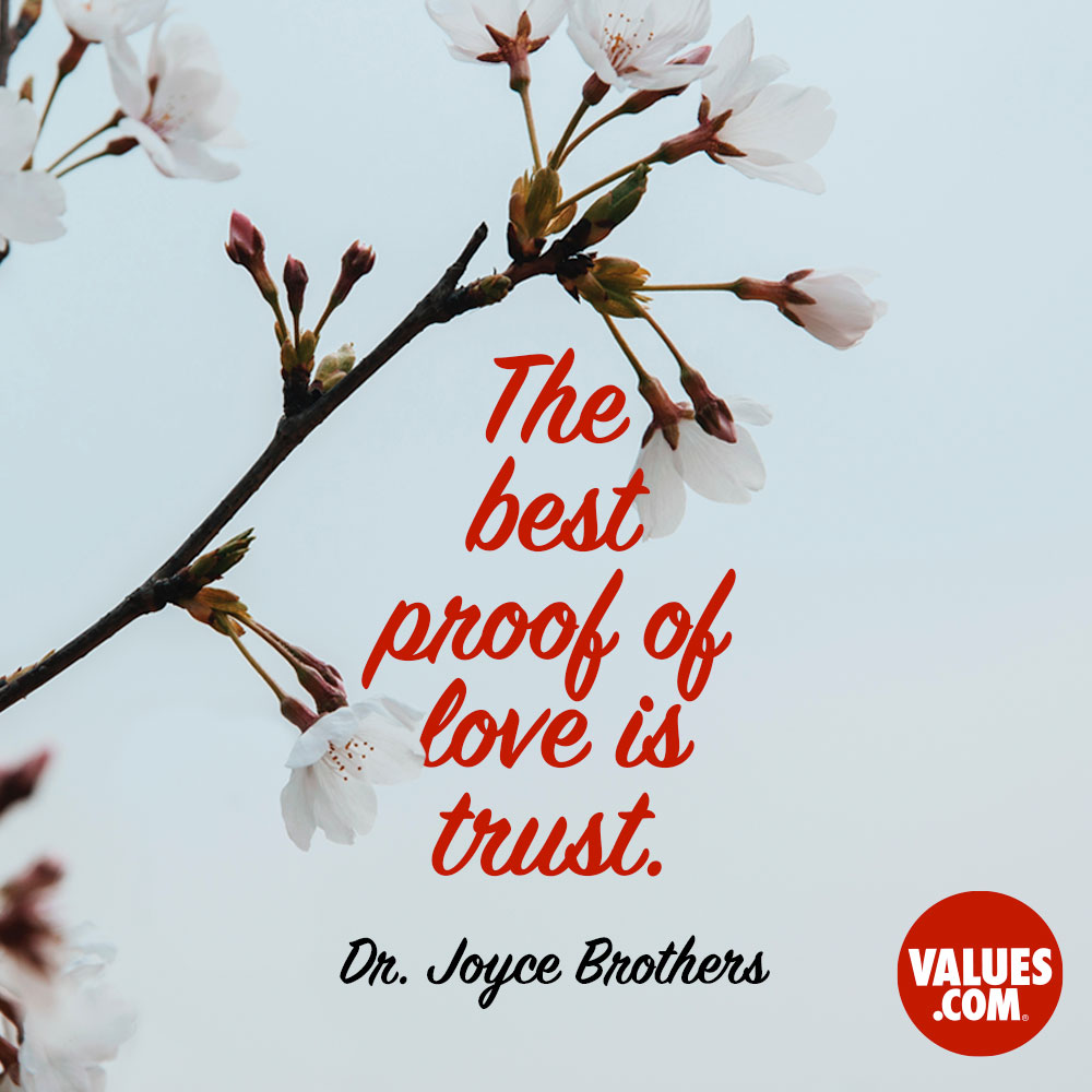 The best proof of love is trust. —Dr. Joyce Brothers (Diane Bauer)