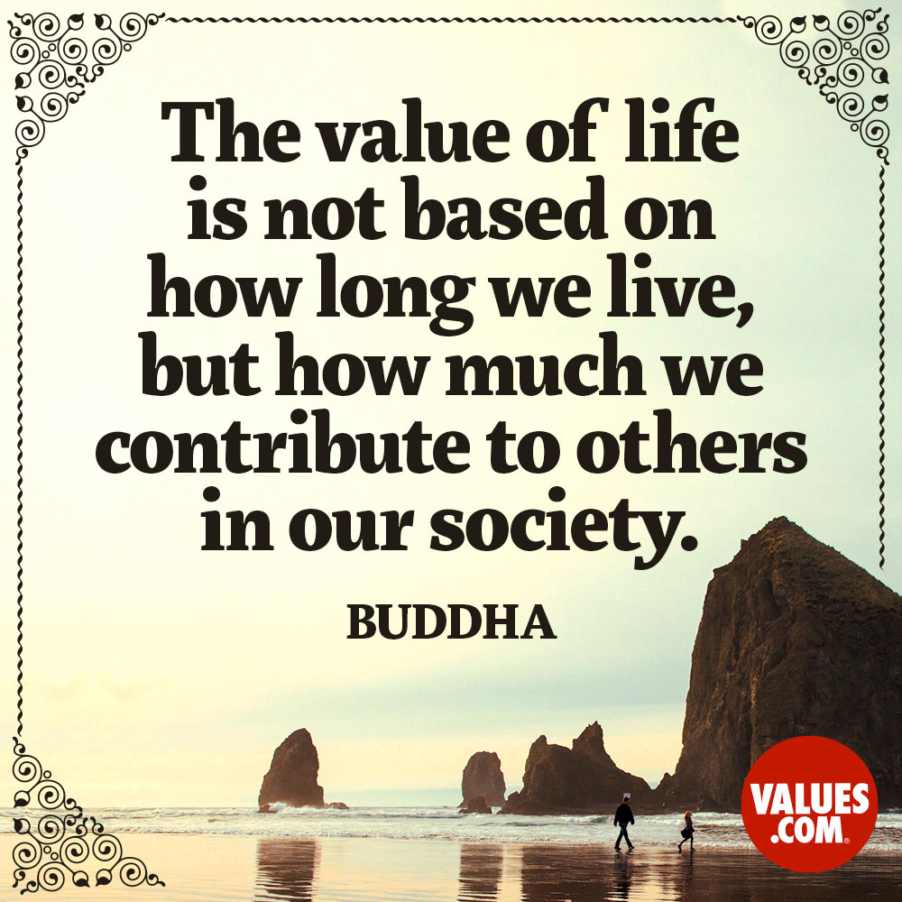The value of life is not based on how long we live, but how ...