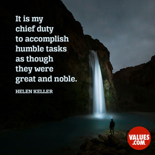 It is my chief duty to accomplish humble tasks as though they were great and noble. #<Author:0x00007ffb77c21058>