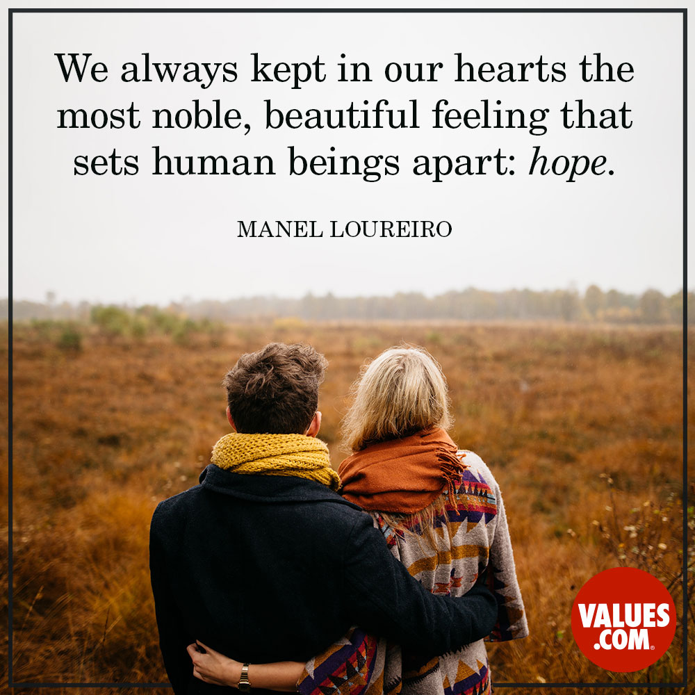 We always kept in our hearts the most noble, beautiful feeling that sets human beings apart: hope. —Manel Loureiro
