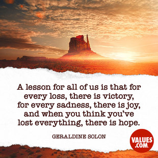A lesson for all of us is that for every loss, there is victory, for every sadness, there is joy, and when you think you've lost everything, there is hope. #<Author:0x00007f14e7b81048>
