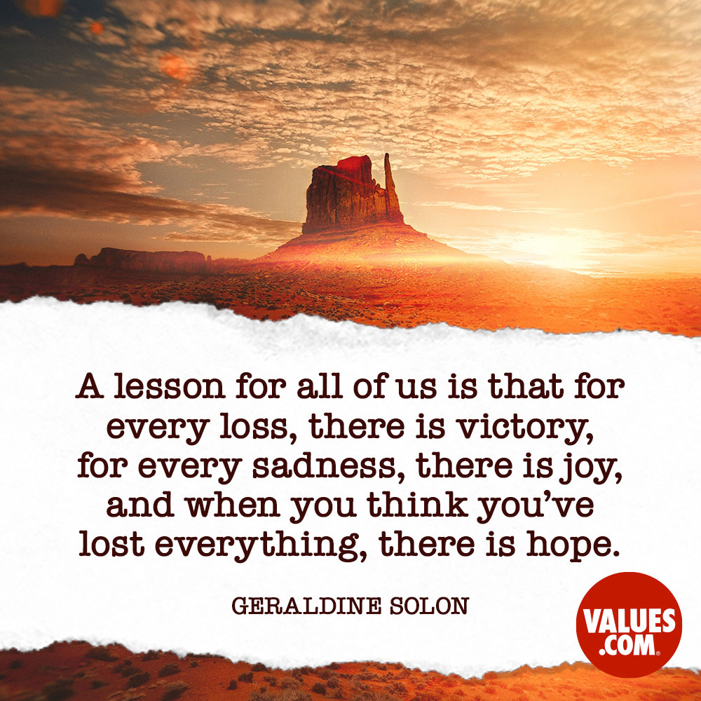 A lesson for all of us is that for every loss, there is ...