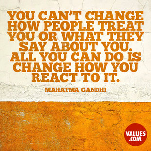 You can't change how people treat you or what they say about you. All you can do is change how you react to it. #<Author:0x00007f1b00968968>