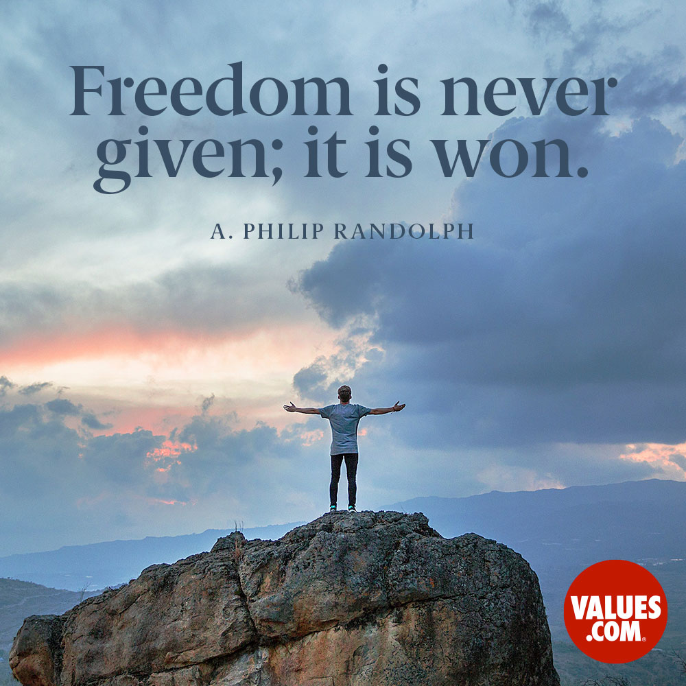 Freedom is never given; it is won. —A. Phiilip Randolph
