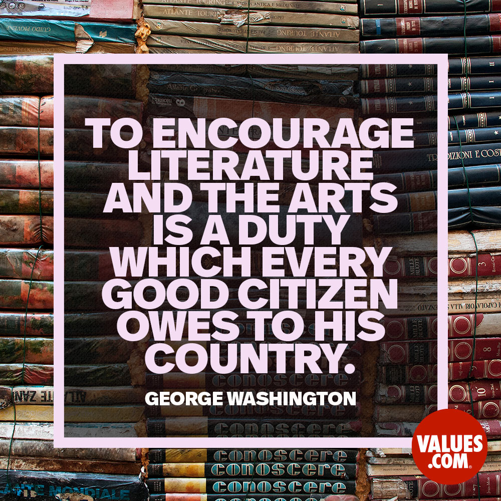 To encourage literature and the arts is a duty which every good citizen owes to his country. —George Washington