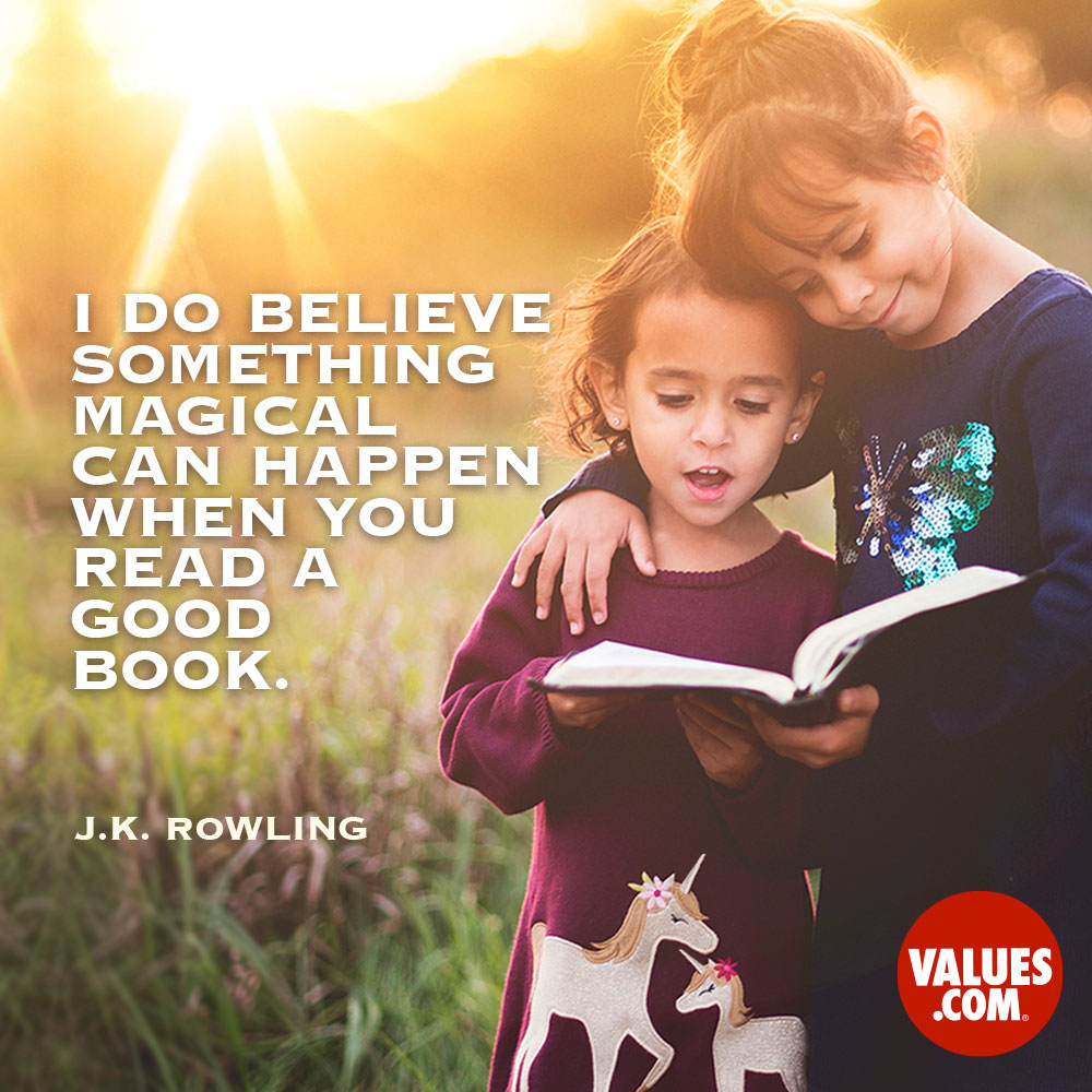 I do believe something magical can happen when you read a good book. —J.K. Rowling