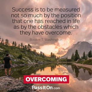 Success is to be measured not so much by the position that one has reached in life as by the obstacles which they have overcome. #<Author:0x00007f50a6396450>
