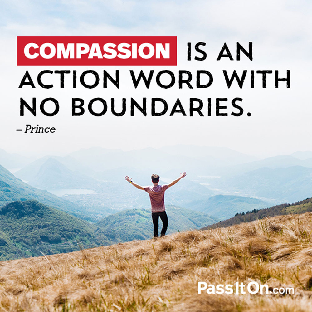 Compassion is an action word with no boundaries. —Prince Rogers Nelson