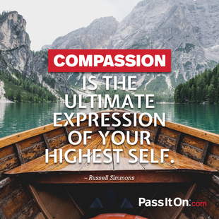Compassion is the ultimate expression of your highest self. #<Author:0x00007facda404640>