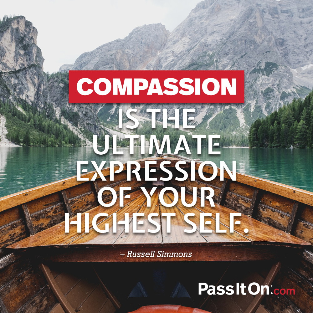 Compassion is the ultimate expression of your highest self. —Russell Simmons