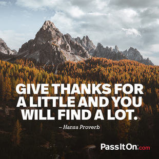 Give thanks for a little and you will find a lot. #<Author:0x00007f2efa8c4620>