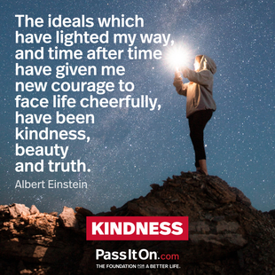 The ideals which have lighted my way, and time after time have given me new courage to face life cheerfully, have been kindness, beauty and truth. #<Author:0x00007f09401f95f0>