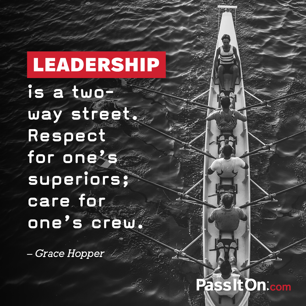 Leadership is a two-way street. Respect for one's superiors; care for one's crew. —Grace Hopper