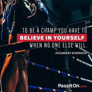 To be a champ you have to believe in yourself when no one else will. #<Author:0x00007fbedd31e180>
