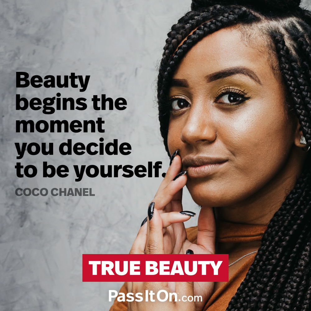 "Beauty begins the moment you decide to be yourself. —Gabrielle ""Coco"" Chanel"