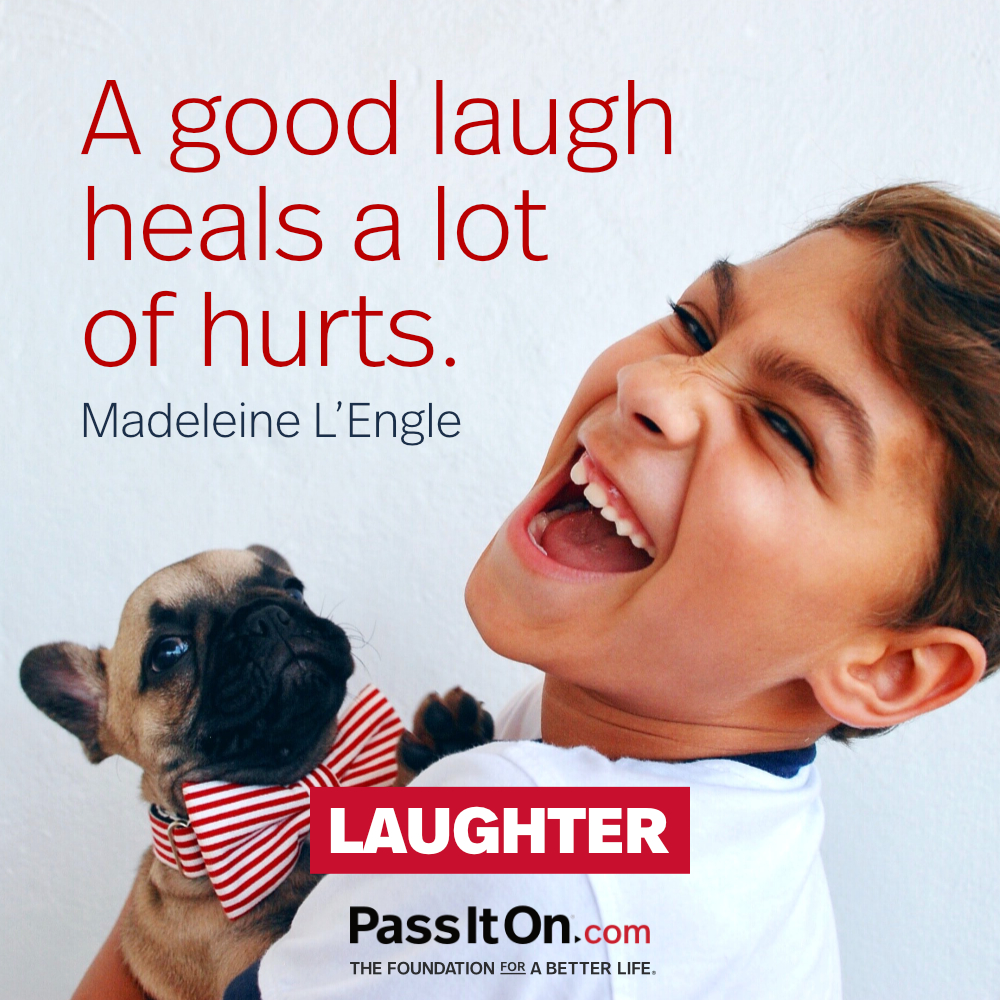 A good laugh heals a lot of hurts. —Madeleine L'Engle