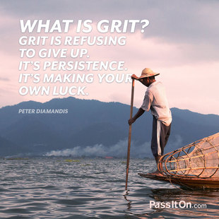 What is grit? Grit is refusing to give up. It's persistence. It's making your own luck. #<Author:0x00007fb7c8d7d250>