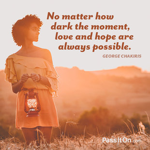 No matter how dark the moment, love and hope are always possible. #<Author:0x00007f5065a223a0>