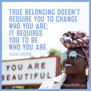 True belonging doesn't require you to change who you are; it requires you to be who you are. #<Author:0x00007f1af7ac0558>