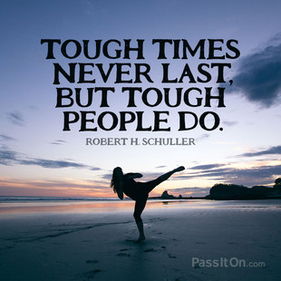 Tough times never last, but tough people do. #<Author:0x00007f1aecacf0b8>