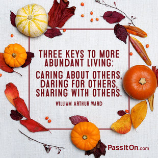 Three keys to more abundant living: caring about others, daring for others, sharing with others. #<Author:0x00007f8734c33918>