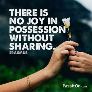 There is no joy in possession without sharing. #<Author:0x00007f14f0c20478>