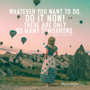Whatever you want to do, do it now! There are only so many tomorrows. #<Author:0x00007f1ae16b8728>