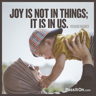 Joy is not in things; it is in us. #<Author:0x00007f14f22370e0>