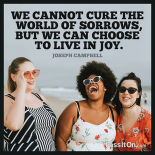 We cannot cure the world of sorrows, but we can choose to live in joy. #<Author:0x00007f1f207ca4e8>