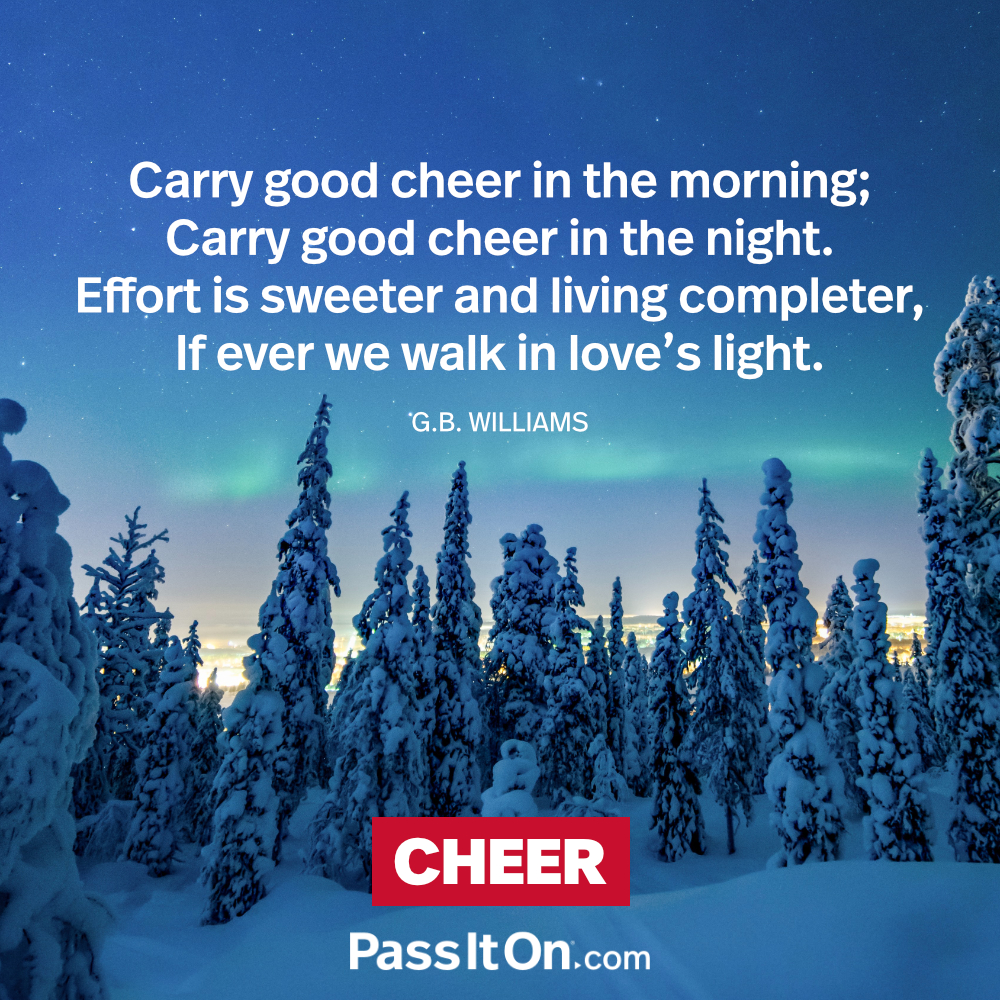 Carry good cheer in the morning;