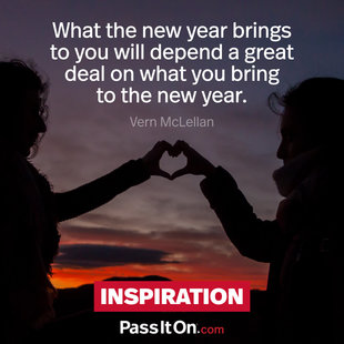 What the new year brings to you will depend a great deal on what you bring to the new year. #<Author:0x00005561fda66148>