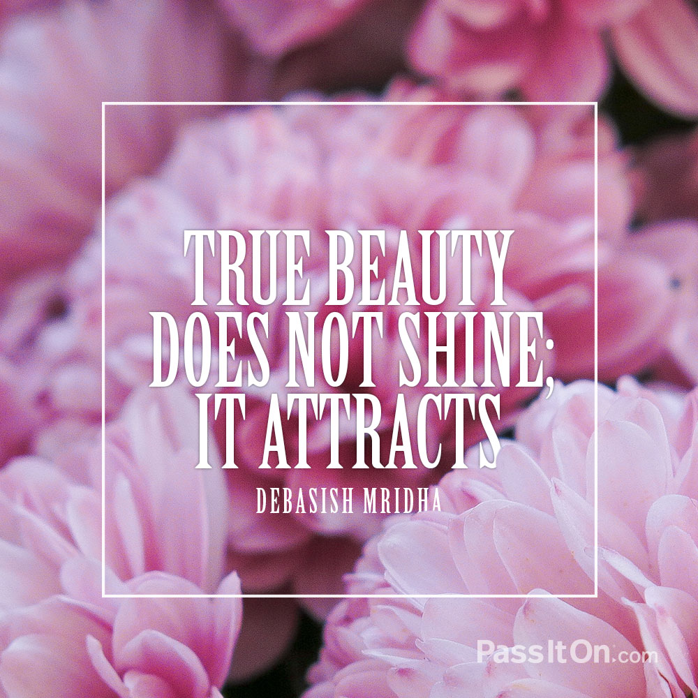 True beauty does not shine; it attracts. —Dr. Debasish Mridha