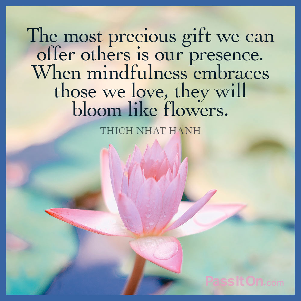 the most precious gift we can offer others is our presence when