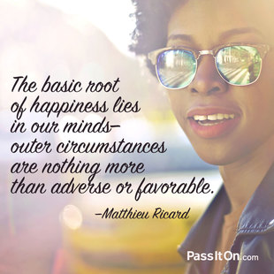 The basic root of happiness lies in our minds; outer circumstances are nothing more than adverse or favorable. #<Author:0x00007f1ae20d7880>