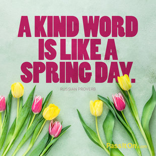 A kind word is like a spring day. #<Author:0x00007f744e36a758>