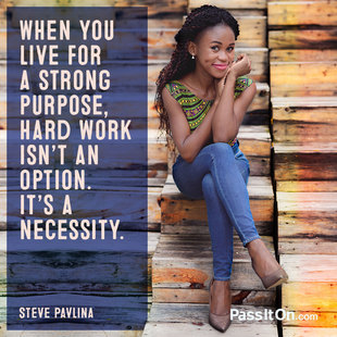 When you live for a strong purpose, hard work isn't an option. It's a necessity. #<Author:0x000055e0dd714378>