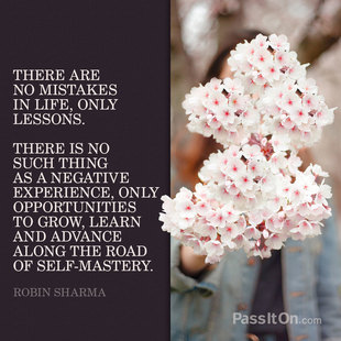 There are no mistakes in life, only lessons. There is no such thing as a negative experience, only opportunities to grow, learn and advance along the road of self-mastery. #<Author:0x00007f8dc5cc0060>