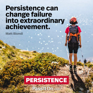 Persistence can change failure into extraordinary achievement. #<Author:0x000055a01d97f758>